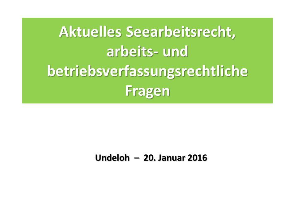 Aktuelles Seearbeitsrecht, arbeits- und betriebsverfassungsrechtliche Fragen Undeloh – 20.