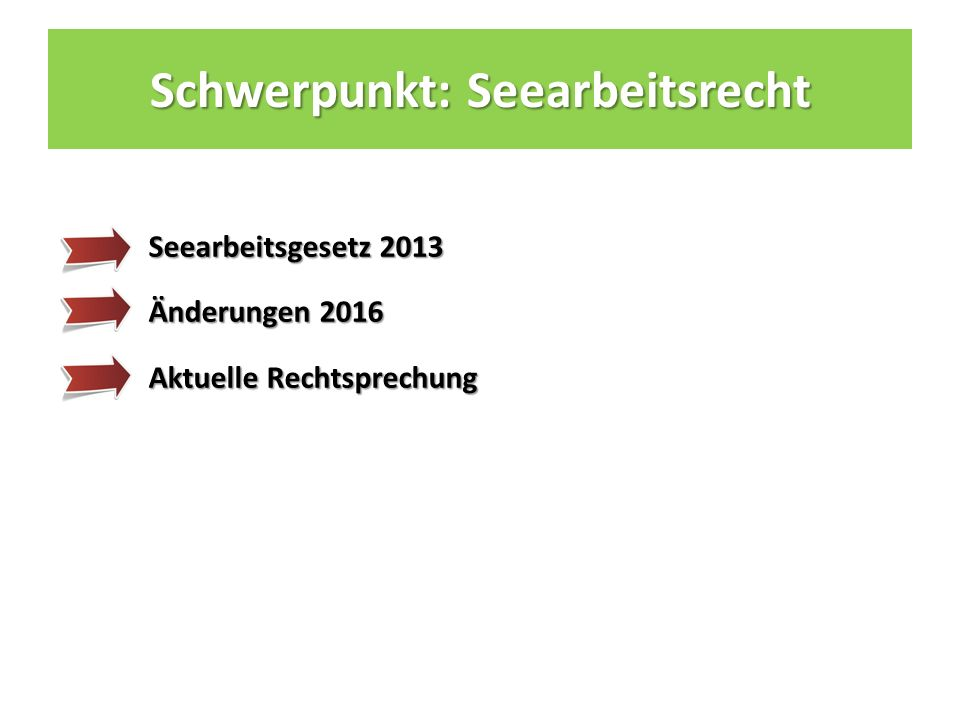 Schwerpunkt: Seearbeitsrecht Seearbeitsgesetz 2013 Änderungen 2016 Aktuelle Rechtsprechung