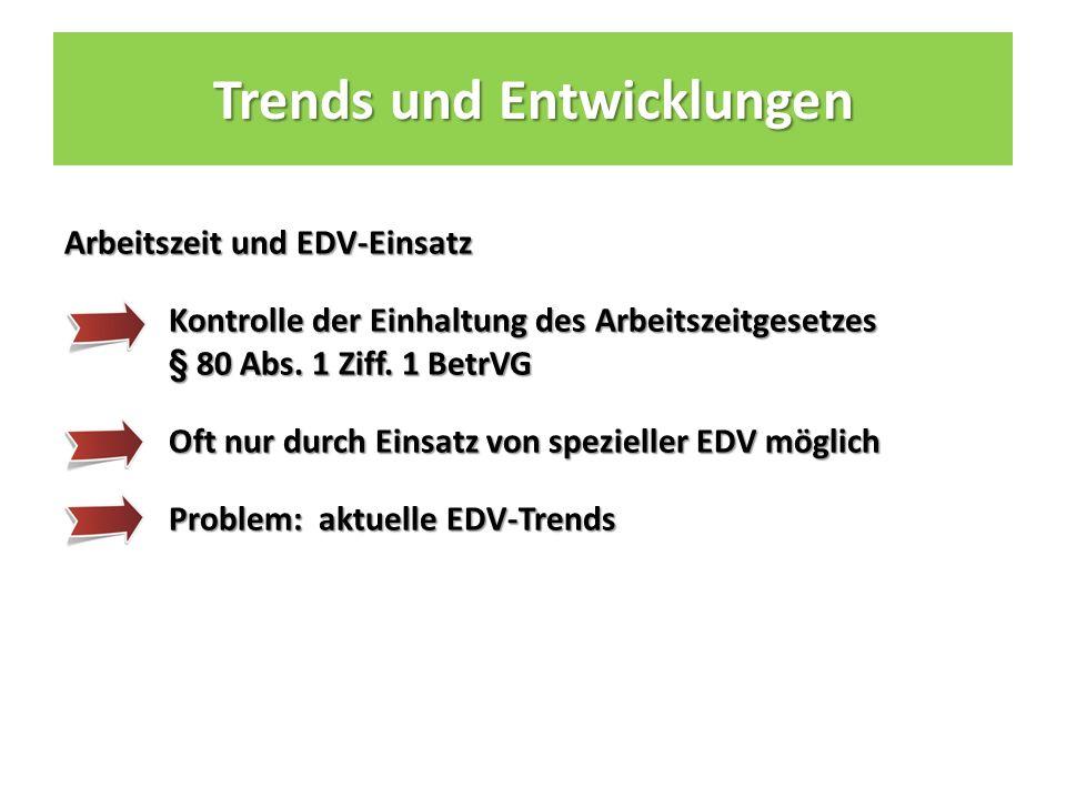 Trends und Entwicklungen Arbeitszeit und EDV-Einsatz Kontrolle der Einhaltung des Arbeitszeitgesetzes § 80 Abs.