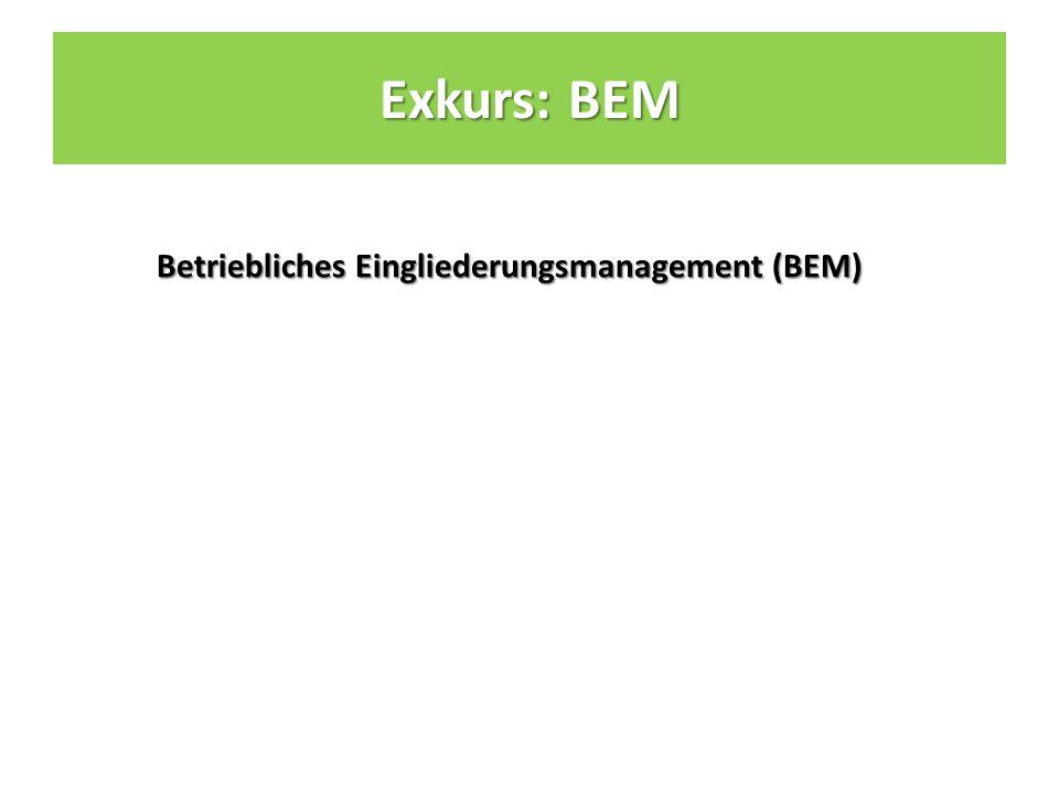 Betriebliches Eingliederungsmanagement (BEM) Exkurs: BEM