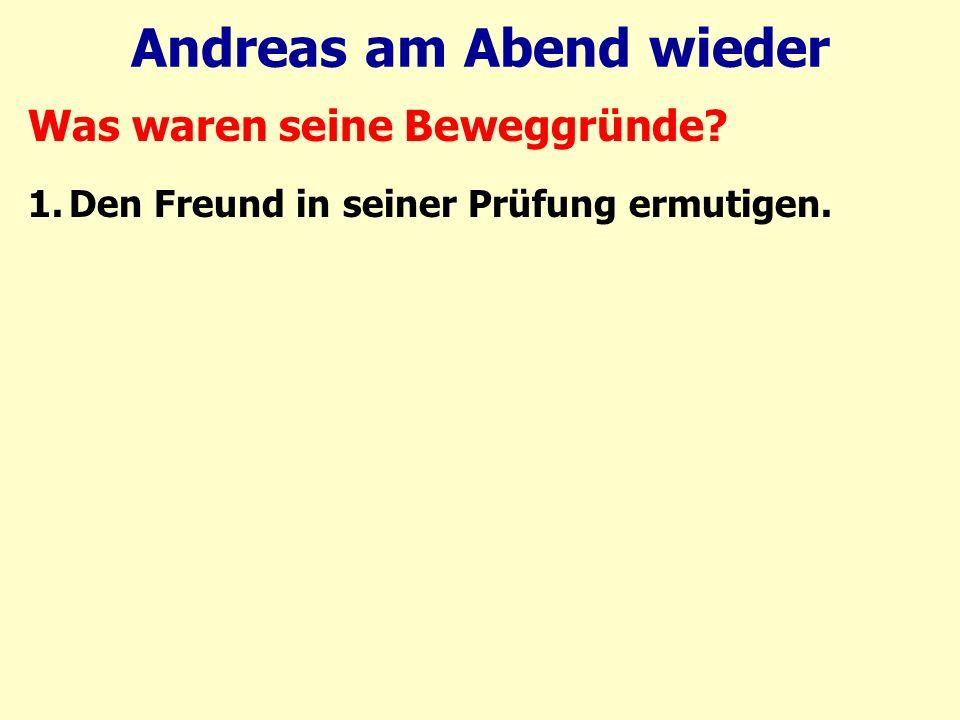 Andreas am Abend wieder Was waren seine Beweggründe 1.Den Freund in seiner Prüfung ermutigen.