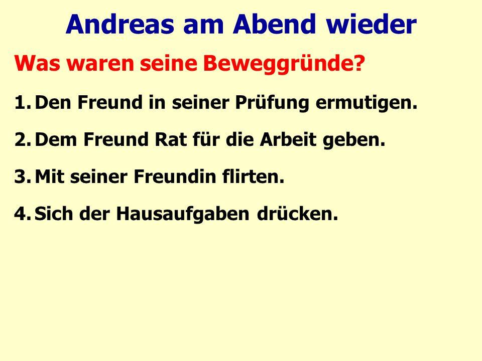 Andreas am Abend wieder Was waren seine Beweggründe.