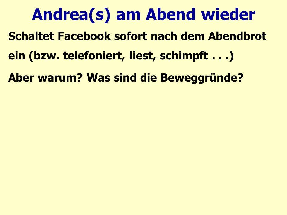 Andrea(s) am Abend wieder Schaltet Facebook sofort nach dem Abendbrot ein (bzw.