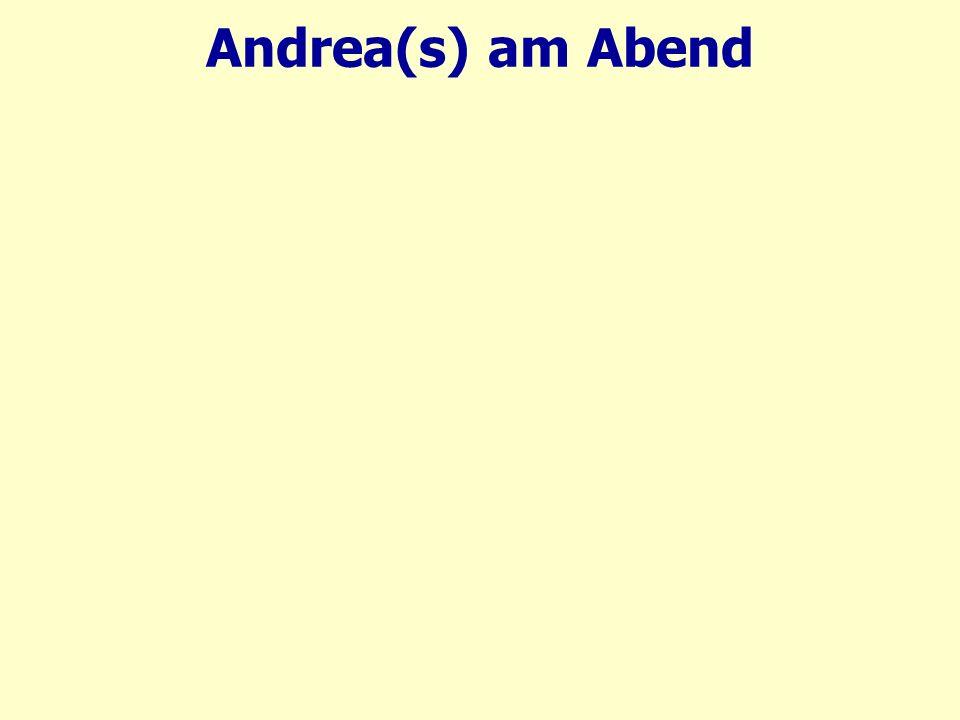 Andrea(s) am Abend