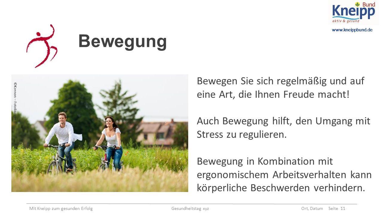 www.kneippbund.de Mit Kneipp zum gesunden Erfolg Gesundheitstag xyz Ort, Datum Seite 11 Bewegung Bewegen Sie sich regelmäßig und auf eine Art, die Ihnen Freude macht.