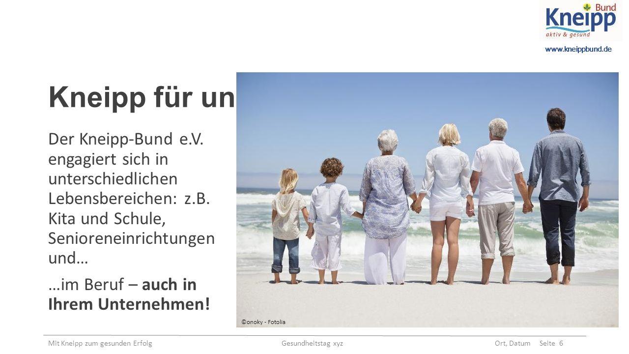 www.kneippbund.de Mit Kneipp zum gesunden Erfolg Gesundheitstag xyz Ort, Datum Seite 7 Gesund mit Kneipp in Alltag und Beruf Der Kneipp-Bund e.V.
