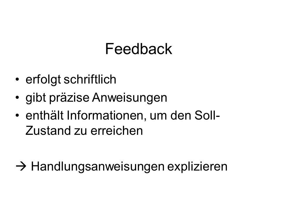 Feedback erfolgt schriftlich gibt präzise Anweisungen enthält Informationen, um den Soll- Zustand zu erreichen  Handlungsanweisungen explizieren