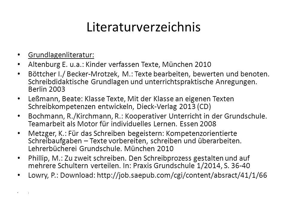 Literaturverzeichnis Grundlagenliteratur: Altenburg E. u.a.: Kinder verfassen Texte, München 2010 Böttcher I./ Becker-Mrotzek, M.: Texte bearbeiten, b