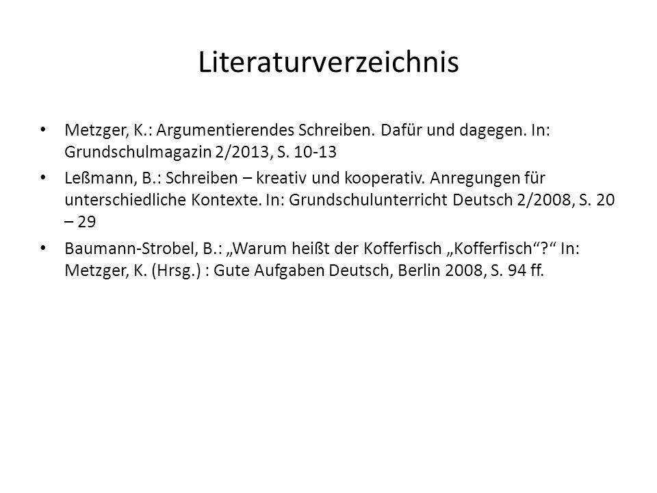 Literaturverzeichnis Metzger, K.: Argumentierendes Schreiben. Dafür und dagegen. In: Grundschulmagazin 2/2013, S. 10-13 Leßmann, B.: Schreiben – kreat