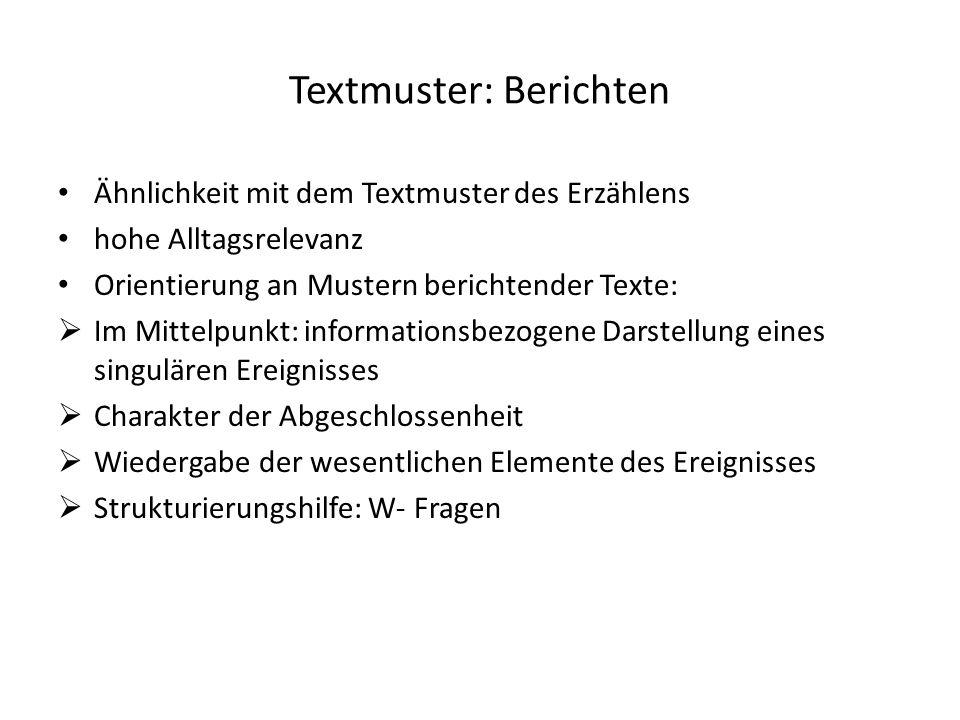 Textmuster: Berichten Ähnlichkeit mit dem Textmuster des Erzählens hohe Alltagsrelevanz Orientierung an Mustern berichtender Texte:  Im Mittelpunkt: