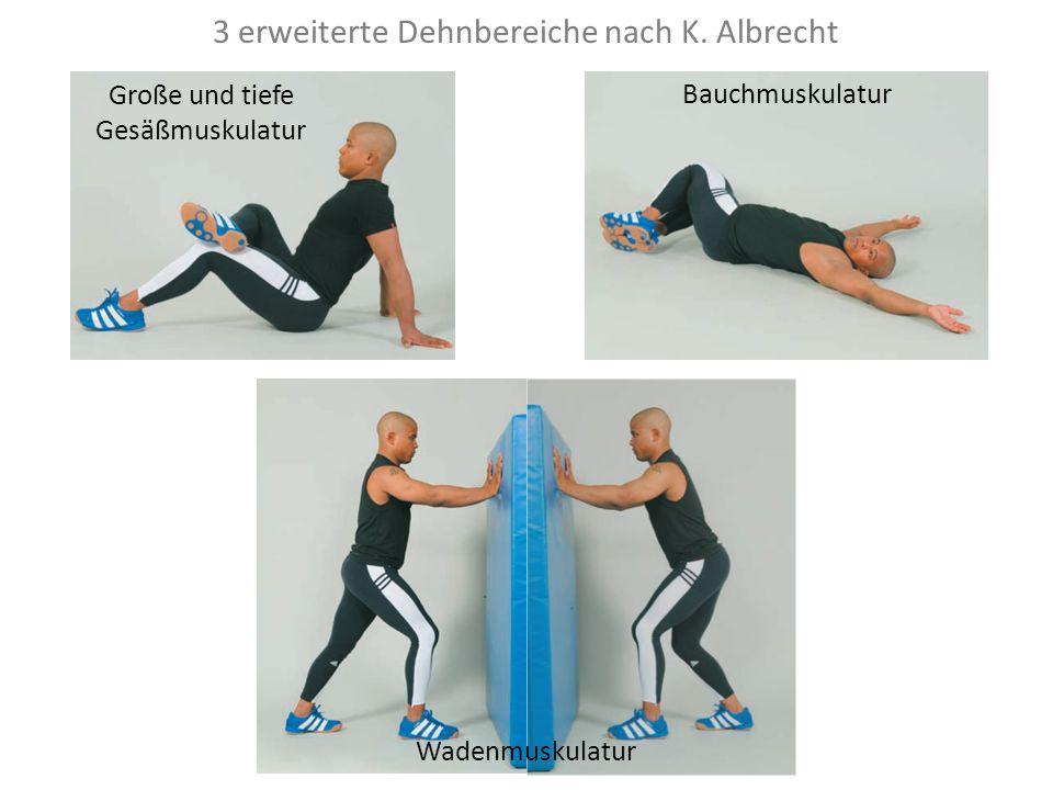 3 erweiterte Dehnbereiche nach K. Albrecht Große und tiefe Gesäßmuskulatur Bauchmuskulatur Wadenmuskulatur