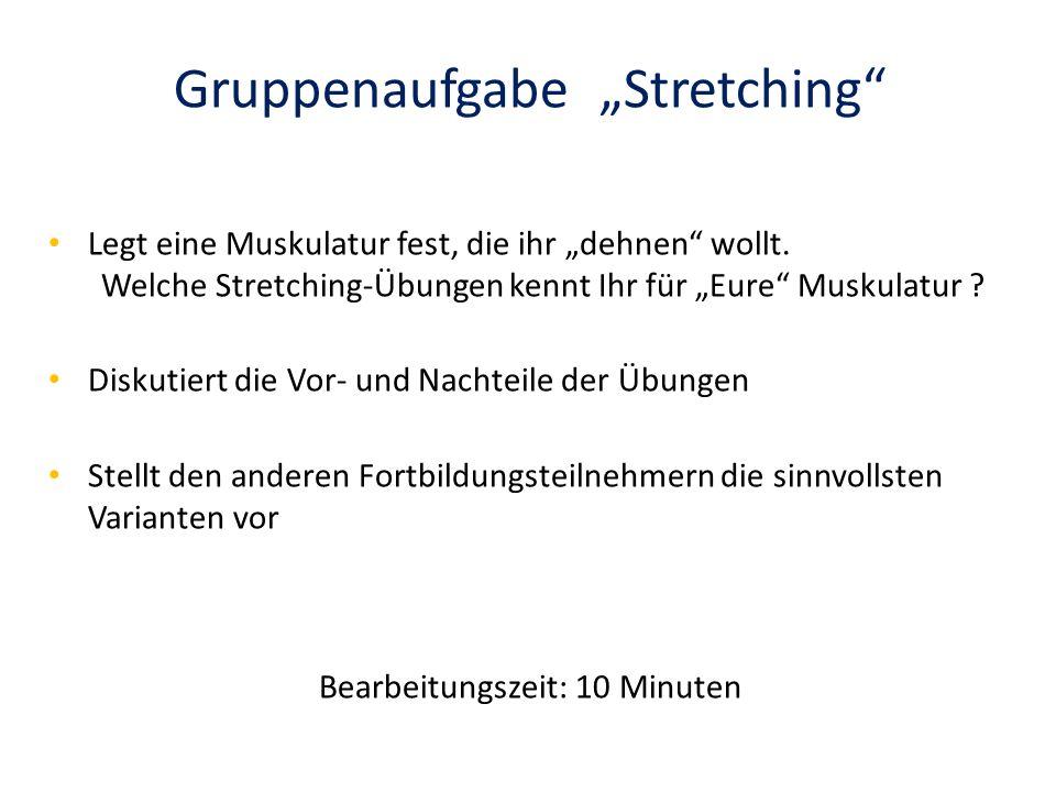 """Gruppenaufgabe """"Stretching"""" Legt eine Muskulatur fest, die ihr """"dehnen"""" wollt. Welche Stretching-Übungen kennt Ihr für """"Eure"""" Muskulatur ? Diskutiert"""