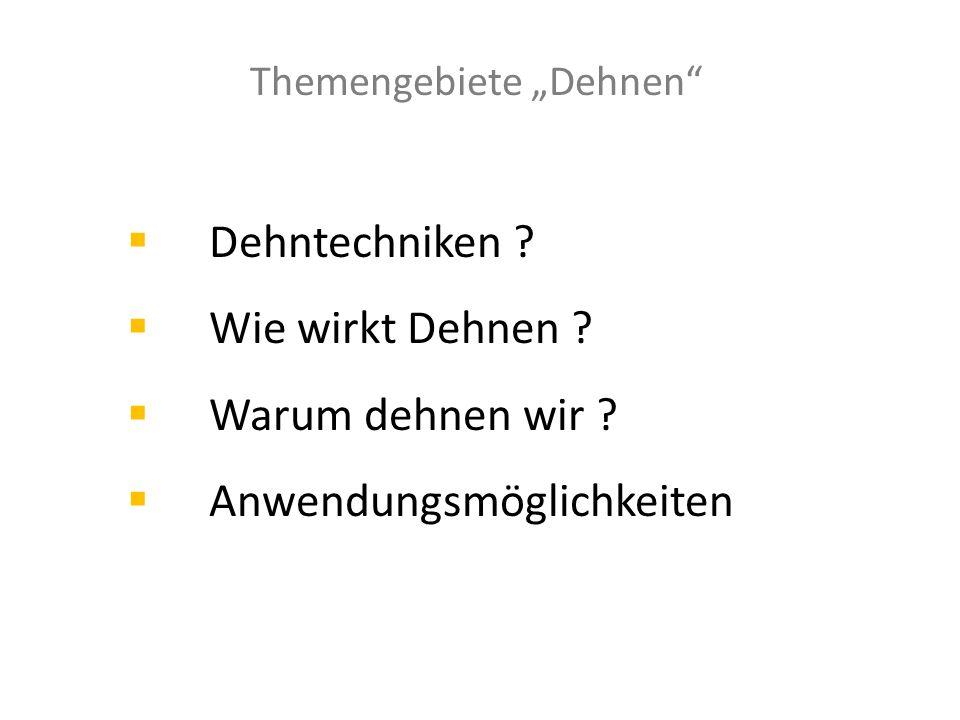 In Anlehnung an Karin Albrecht gibt es 3 Anwendungsmöglichkeiten für Dehnungsmethoden: 1.Vordehnen 2.Nachdehnen 3.Stretchingtraining Was & wann soll gedehnt werden ?