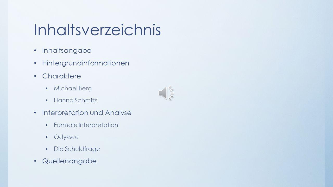 Inhaltsverzeichnis Inhaltsangabe Hintergrundinformationen Charaktere Michael Berg Hanna Schmitz Interpretation und Analyse Formale Interpretation Odyssee Die Schuldfrage Quellenangabe