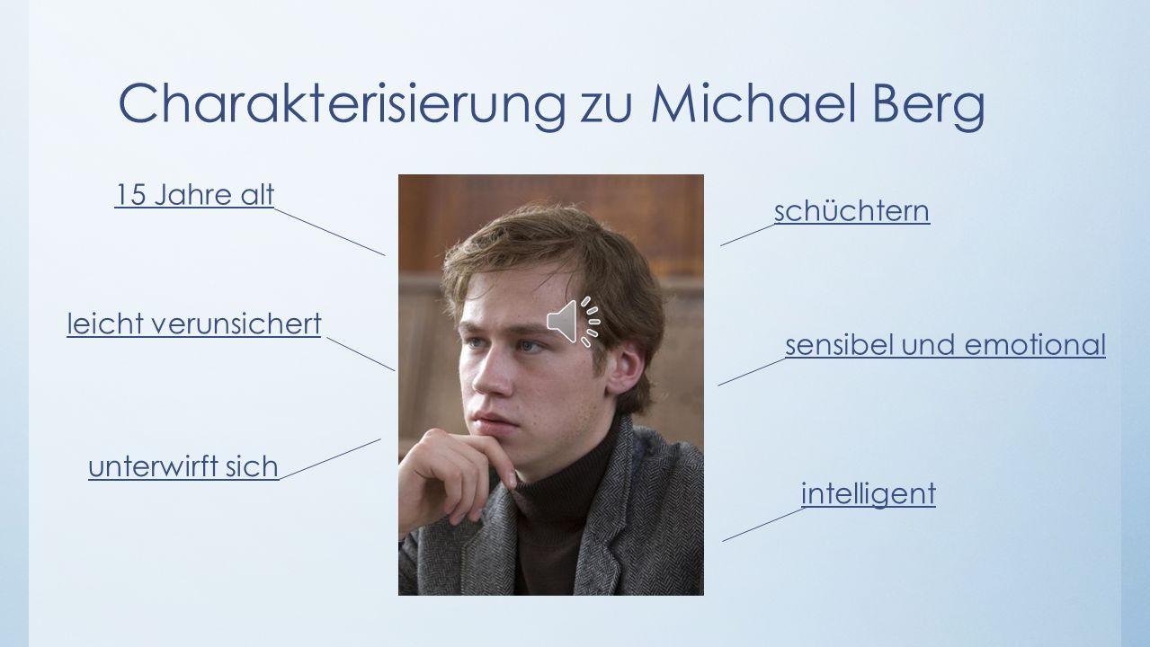 Charakterisierung zu Michael Berg 15 Jahre alt schüchtern leicht verunsichert sensibel und emotional unterwirft sich intelligent