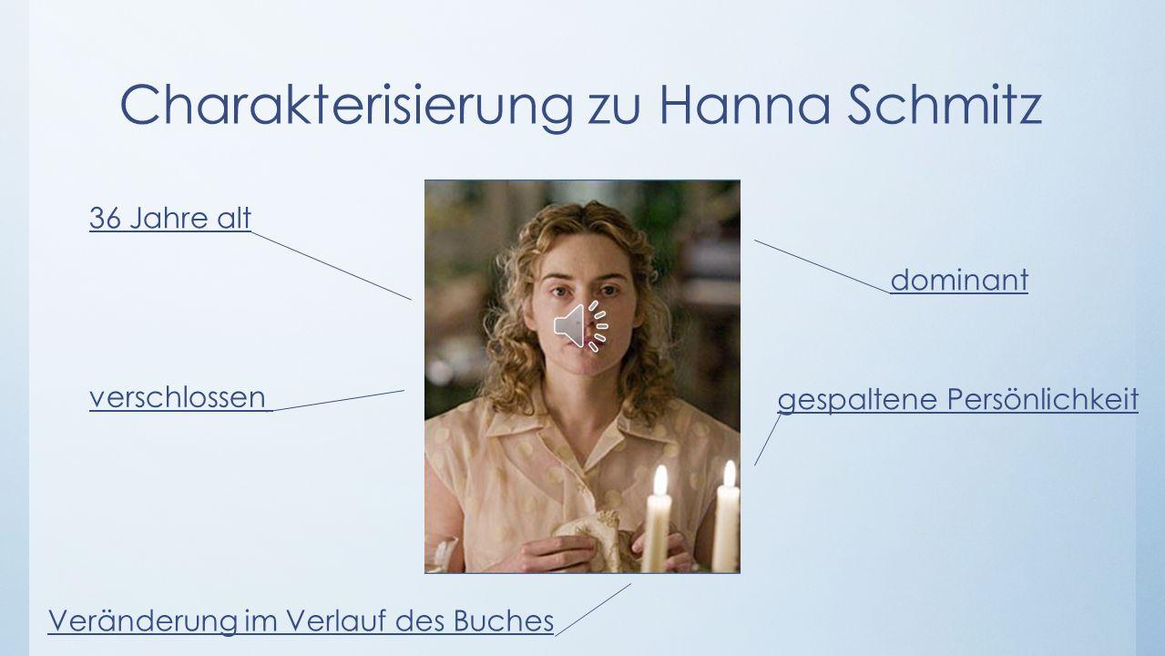 Charakterisierung zu Hanna Schmitz 36 Jahre alt dominant verschlossen gespaltene Persönlichkeit Veränderung im Verlauf des Buches