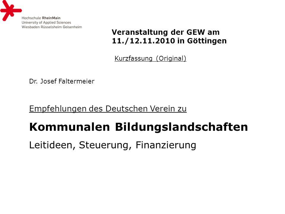 Kurzfassung (Original) Dr. Josef Faltermeier Empfehlungen des Deutschen Verein zu Kommunalen Bildungslandschaften Leitideen, Steuerung, Finanzierung V