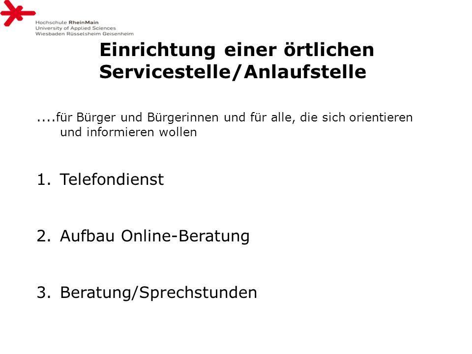 Einrichtung einer örtlichen Servicestelle/Anlaufstelle.... für Bürger und Bürgerinnen und für alle, die sich orientieren und informieren wollen 1.Tele