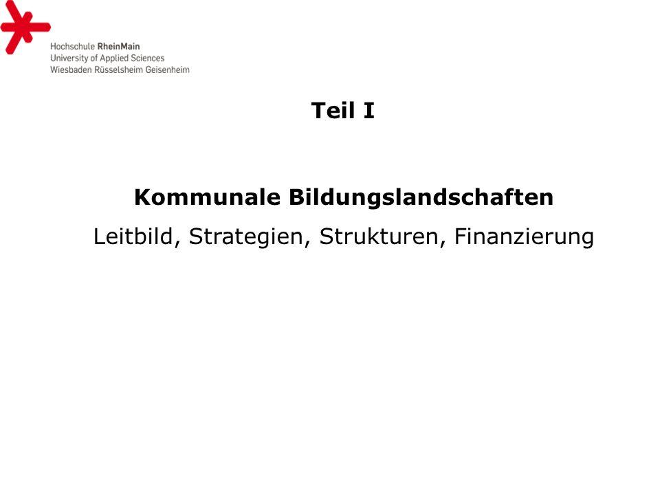 Teil I Kommunale Bildungslandschaften Leitbild, Strategien, Strukturen, Finanzierung