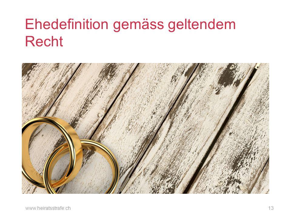 Ehedefinition gemäss geltendem Recht www.heiratsstrafe.ch13