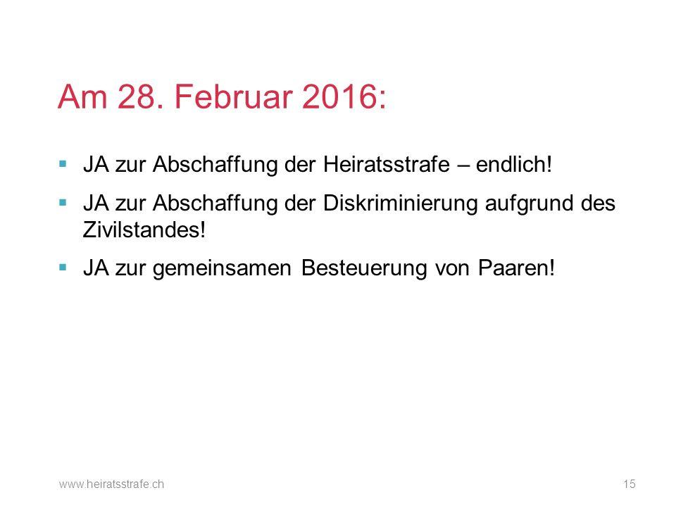 Am 28. Februar 2016:  JA zur Abschaffung der Heiratsstrafe – endlich!  JA zur Abschaffung der Diskriminierung aufgrund des Zivilstandes!  JA zur ge