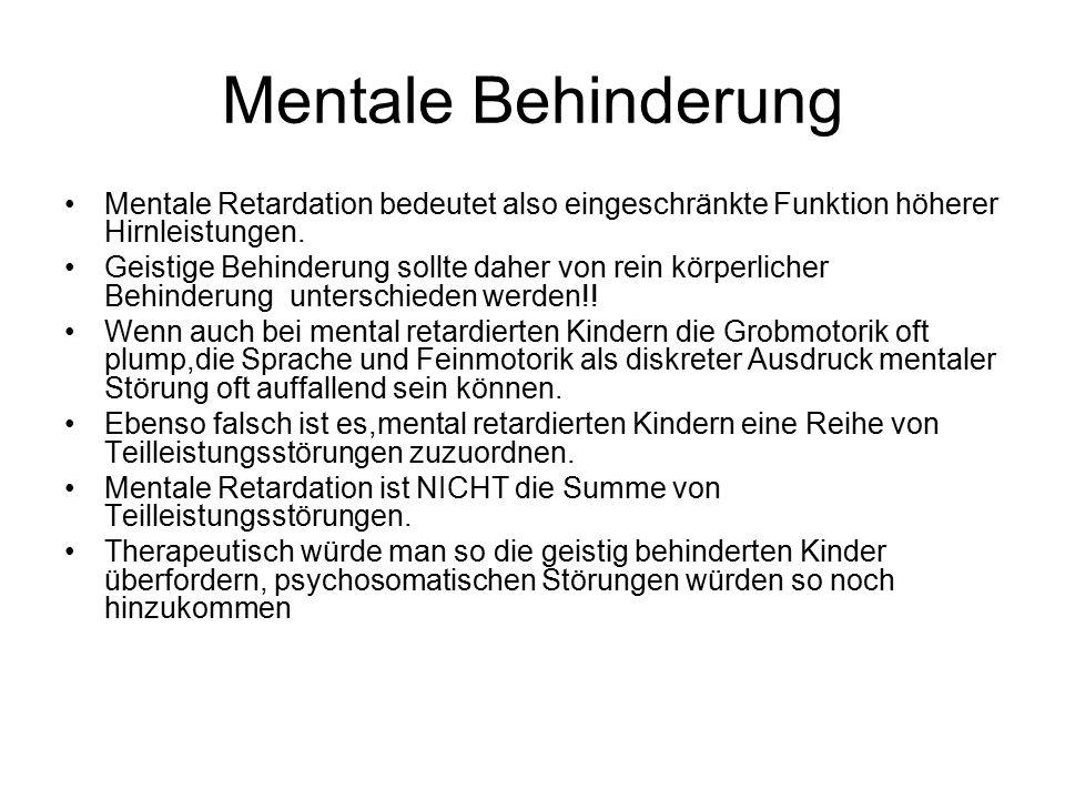 Mentale Behinderung Mentale Retardation bedeutet also eingeschränkte Funktion höherer Hirnleistungen.
