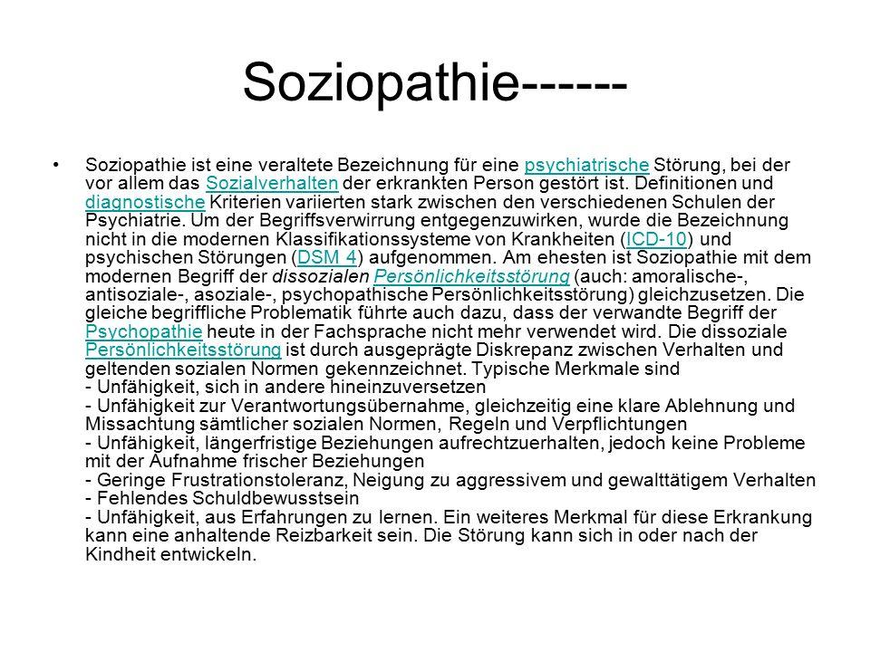 Soziopathie------ Soziopathie ist eine veraltete Bezeichnung für eine psychiatrische Störung, bei der vor allem das Sozialverhalten der erkrankten Person gestört ist.