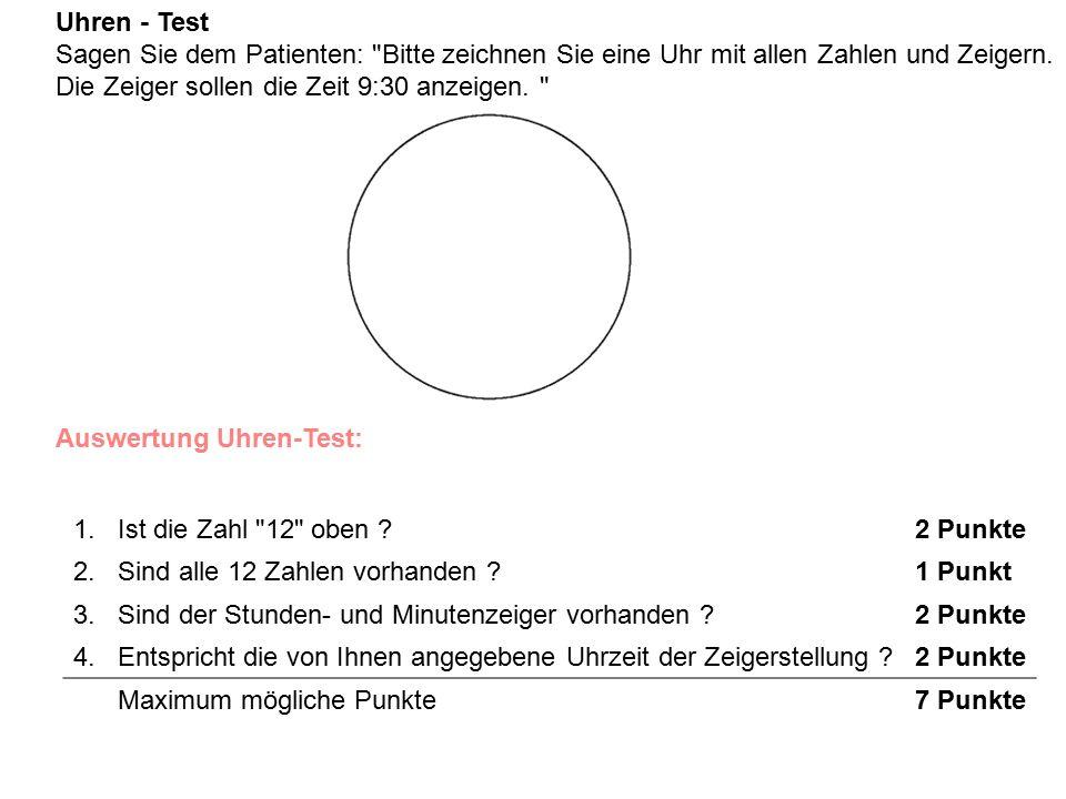 Uhren - Test Sagen Sie dem Patienten: Bitte zeichnen Sie eine Uhr mit allen Zahlen und Zeigern.
