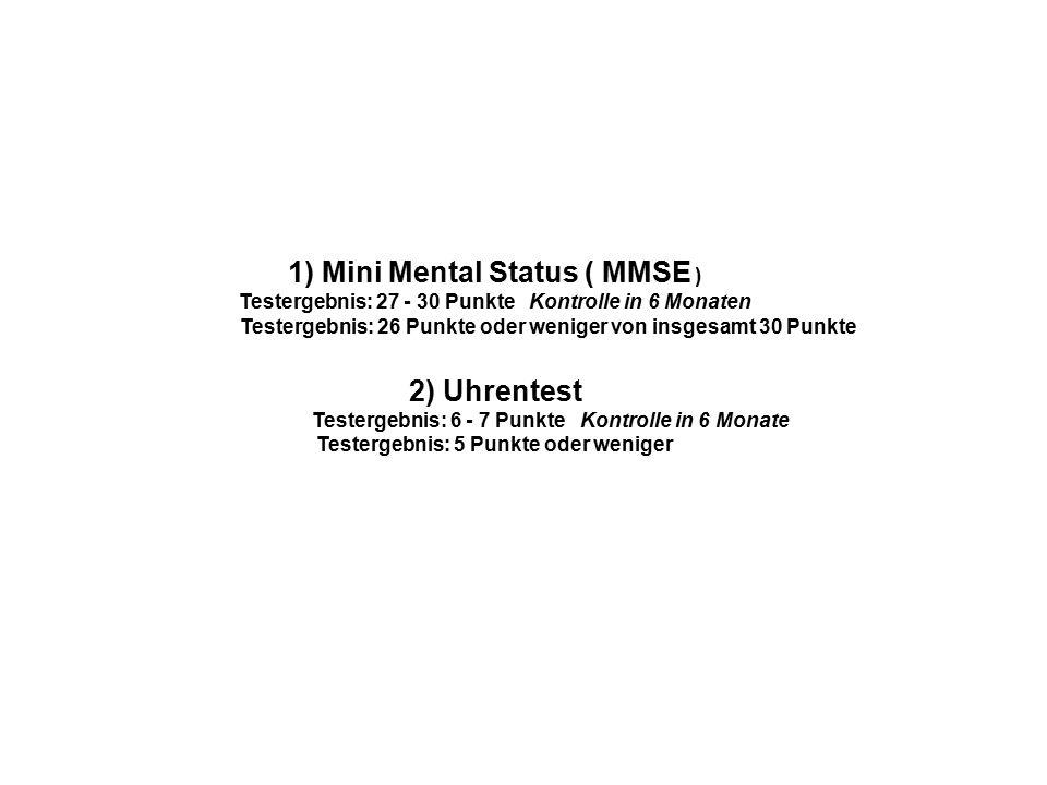 1) Mini Mental Status ( MMSE ) Testergebnis: 27 - 30 Punkte Kontrolle in 6 Monaten Testergebnis: 26 Punkte oder weniger von insgesamt 30 Punkte 2) Uhrentest Testergebnis: 6 - 7 Punkte Kontrolle in 6 Monate Testergebnis: 5 Punkte oder weniger