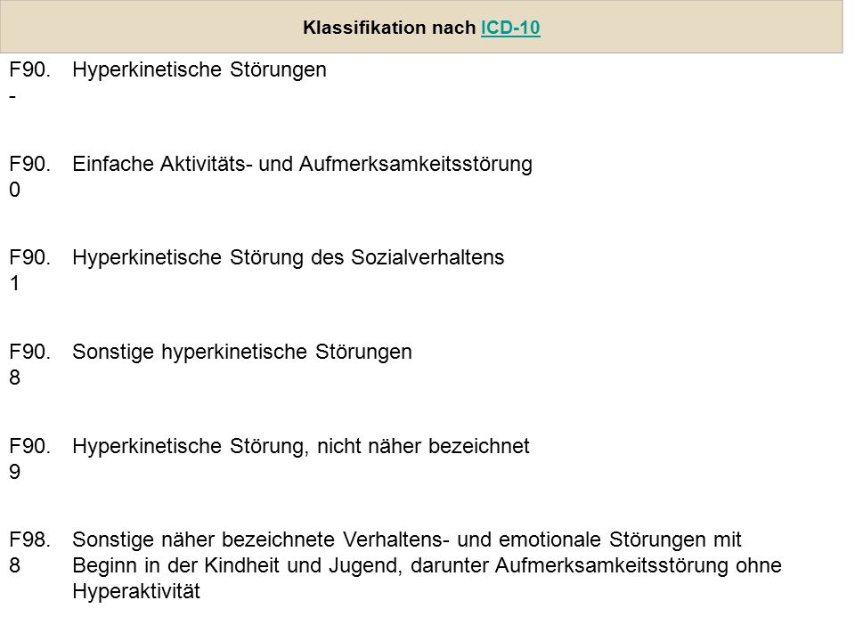Klassifikation nach ICD-10ICD-10 F90.- Hyperkinetische Störungen F90.