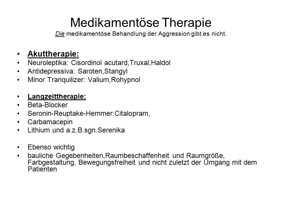 Medikamentöse Therapie Die medikamentöse Behandlung der Aggression gibt es nicht.