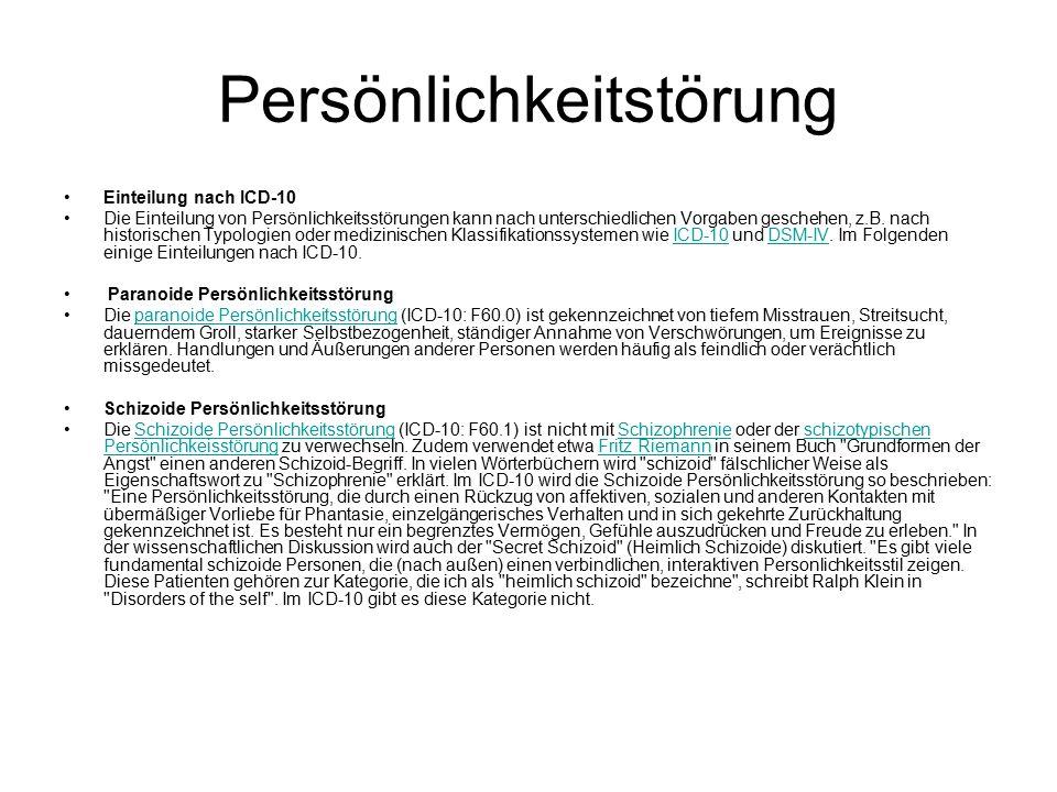 Persönlichkeitstörung Einteilung nach ICD-10 Die Einteilung von Persönlichkeitsstörungen kann nach unterschiedlichen Vorgaben geschehen, z.B.