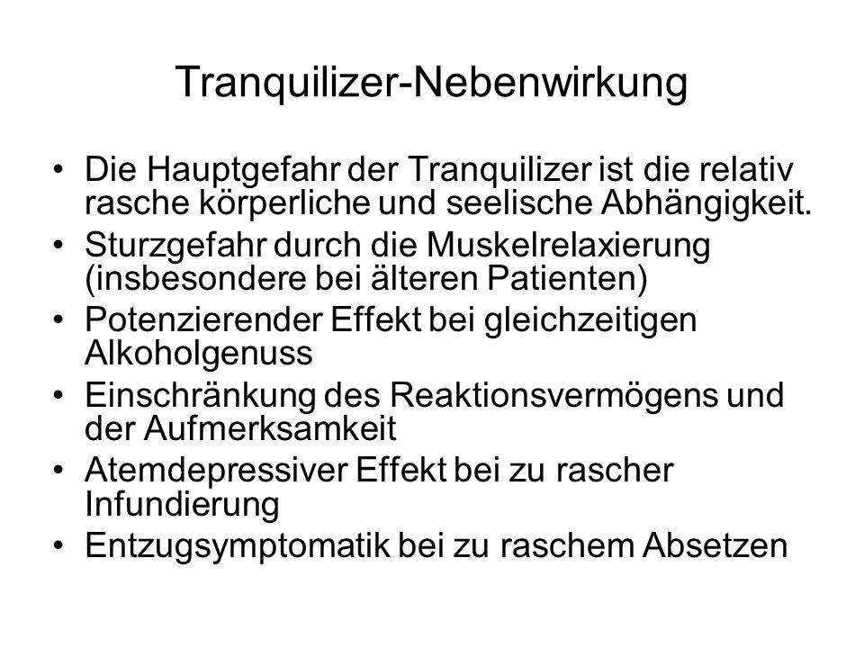 Tranquilizer-Nebenwirkung Die Hauptgefahr der Tranquilizer ist die relativ rasche körperliche und seelische Abhängigkeit.