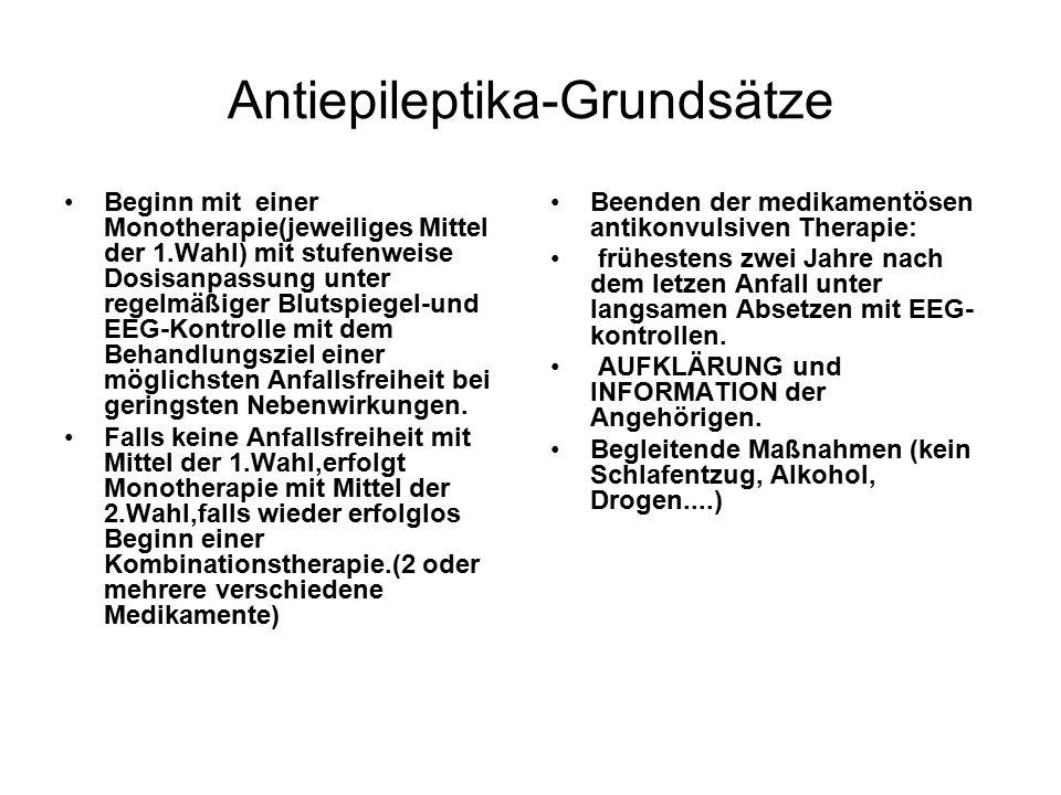 Antiepileptika-Grundsätze Beginn mit einer Monotherapie(jeweiliges Mittel der 1.Wahl) mit stufenweise Dosisanpassung unter regelmäßiger Blutspiegel-und EEG-Kontrolle mit dem Behandlungsziel einer möglichsten Anfallsfreiheit bei geringsten Nebenwirkungen.