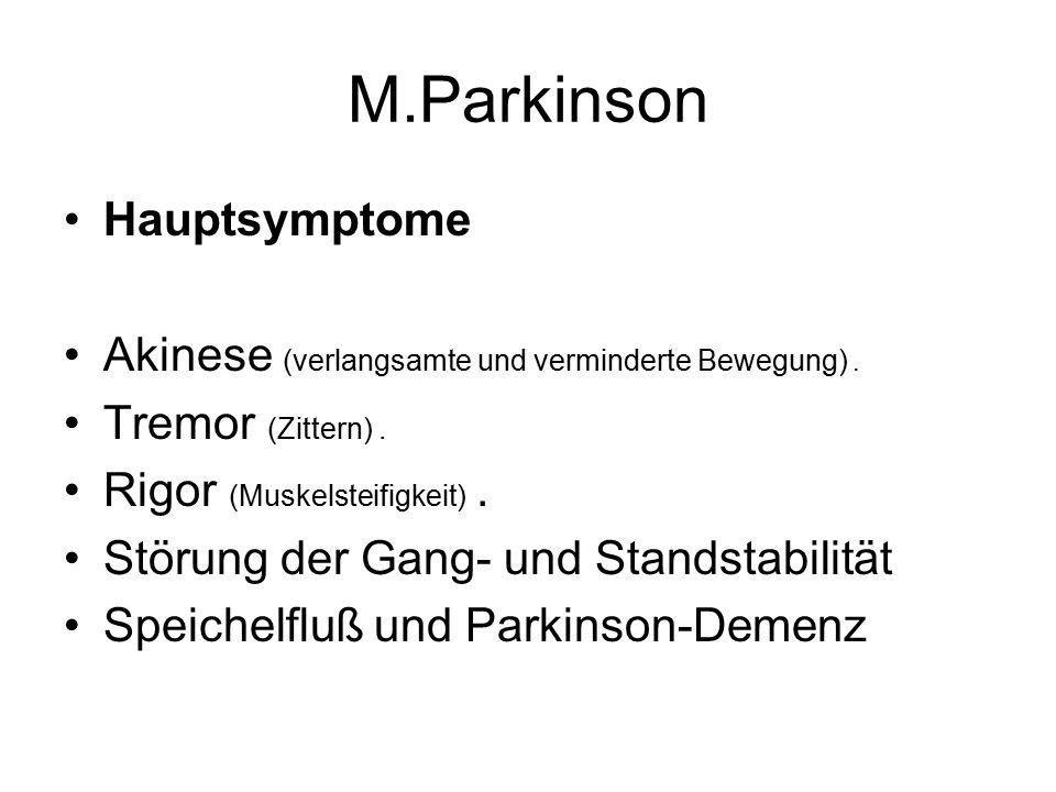 M.Parkinson Hauptsymptome Akinese (verlangsamte und verminderte Bewegung).