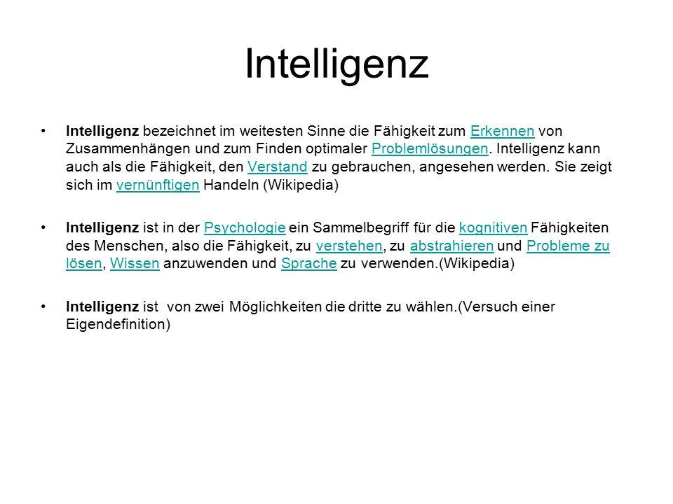 Intelligenz Intelligenz bezeichnet im weitesten Sinne die Fähigkeit zum Erkennen von Zusammenhängen und zum Finden optimaler Problemlösungen.