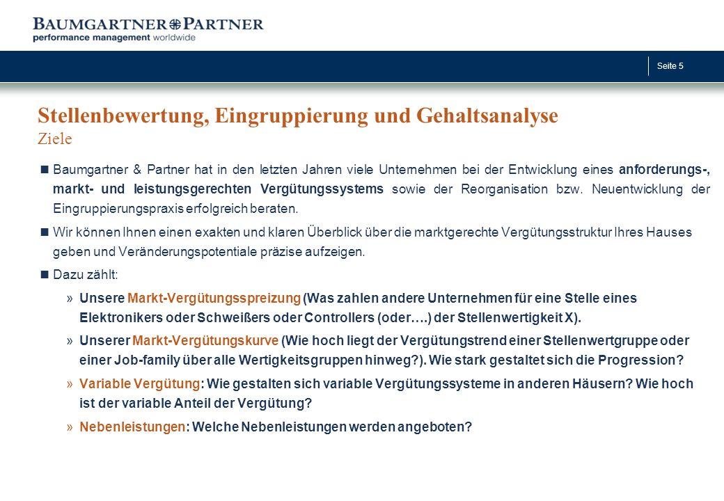 Seite 5 Stellenbewertung, Eingruppierung und Gehaltsanalyse Ziele Baumgartner & Partner hat in den letzten Jahren viele Unternehmen bei der Entwicklun