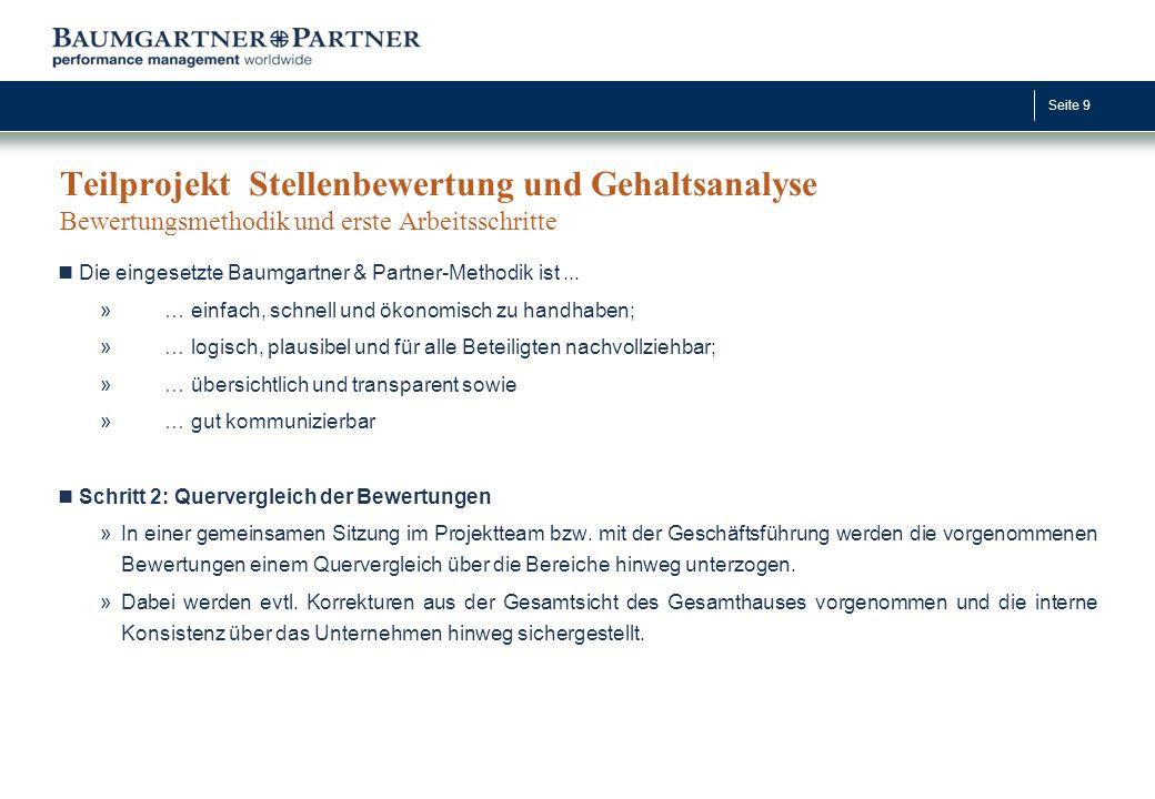 Seite 9 Teilprojekt Stellenbewertung und Gehaltsanalyse Bewertungsmethodik und erste Arbeitsschritte Die eingesetzte Baumgartner & Partner-Methodik is