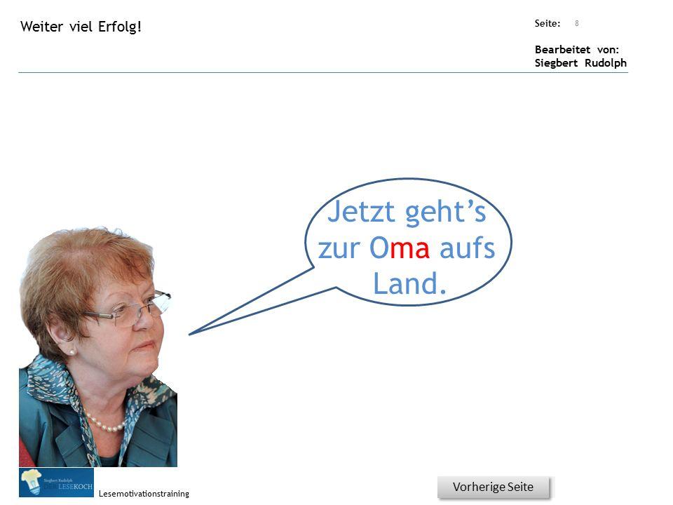 Übungsart: Seite: Bearbeitet von: Siegbert Rudolph Lesemotivationstraining Titel: Quelle: Jetzt geht's zur Oma aufs Land.