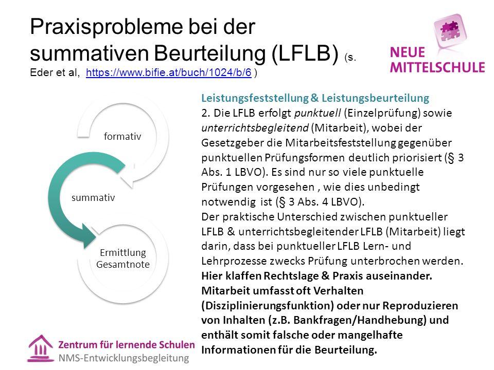 Praxisprobleme bei der summativen Beurteilung (LFLB) (s. Eder et al, https://www.bifie.at/buch/1024/b/6 )https://www.bifie.at/buch/1024/b/6 formativ s