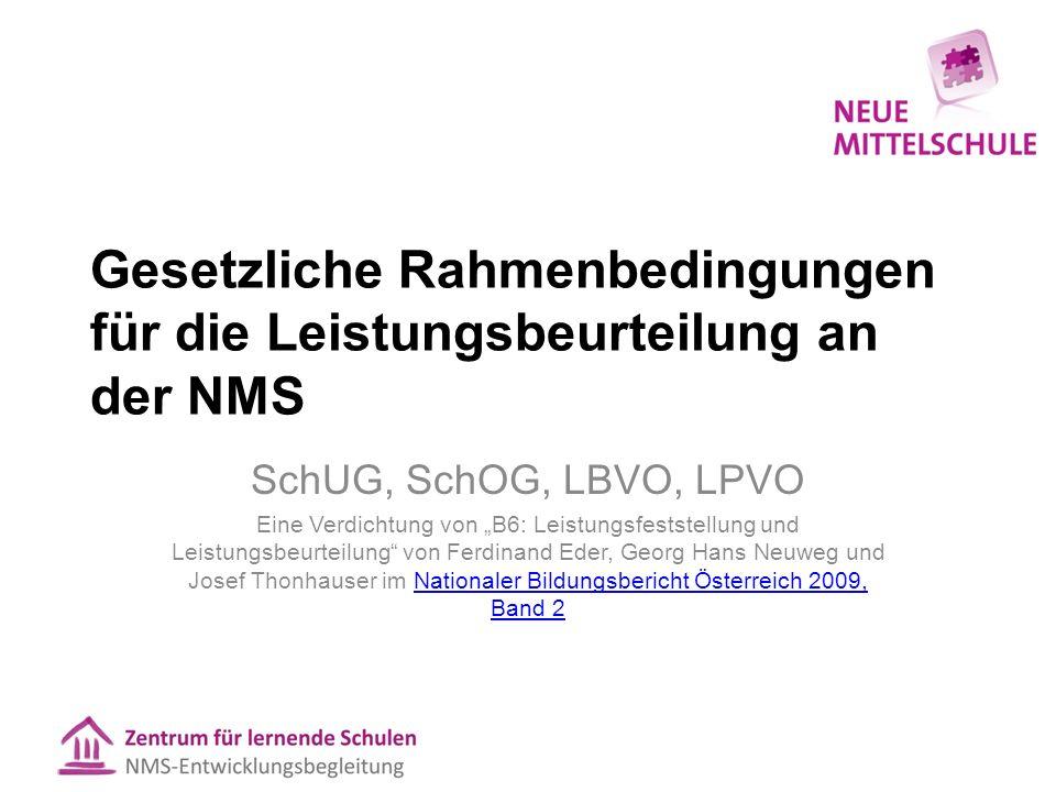 """Gesetzliche Rahmenbedingungen für die Leistungsbeurteilung an der NMS SchUG, SchOG, LBVO, LPVO Eine Verdichtung von """"B6: Leistungsfeststellung und Lei"""