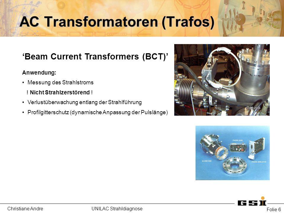 Christiane Andre UNILAC Strahldiagnose AC Transformatoren (Trafos) Folie 7 'Beam Current Transformers (BCT)' Anwendung: Messung des Strahlstroms .