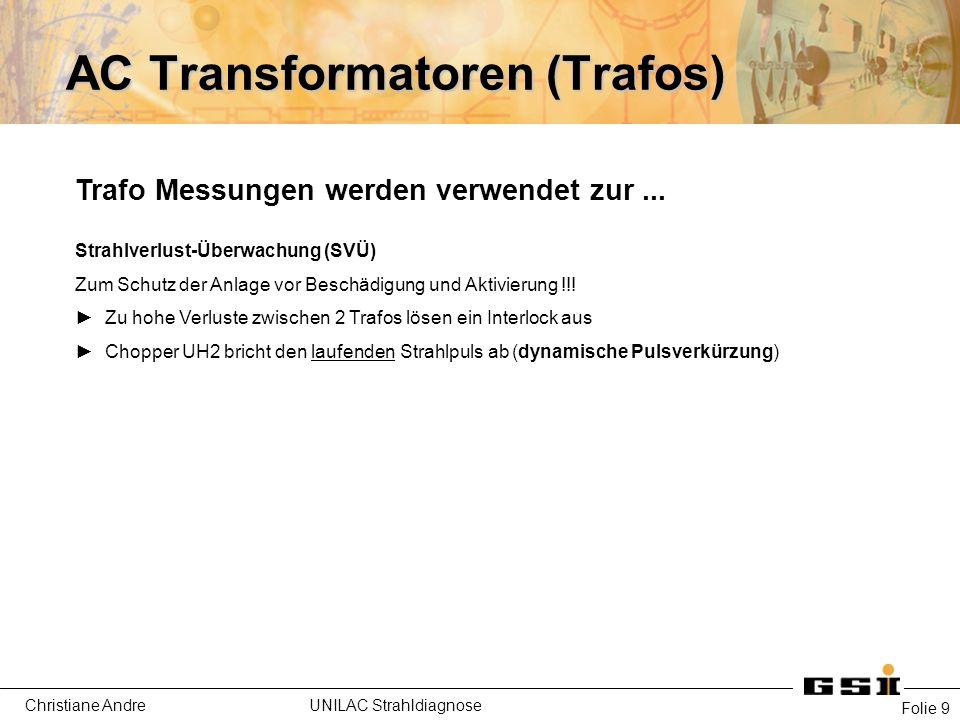 Christiane Andre UNILAC Strahldiagnose AC Transformatoren (Trafos) Folie 10 Trafo Messungen werden verwendet zur...