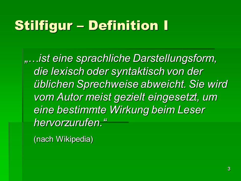 """3 Stilfigur – Definition I """"…ist eine sprachliche Darstellungsform, die lexisch oder syntaktisch von der üblichen Sprechweise abweicht."""