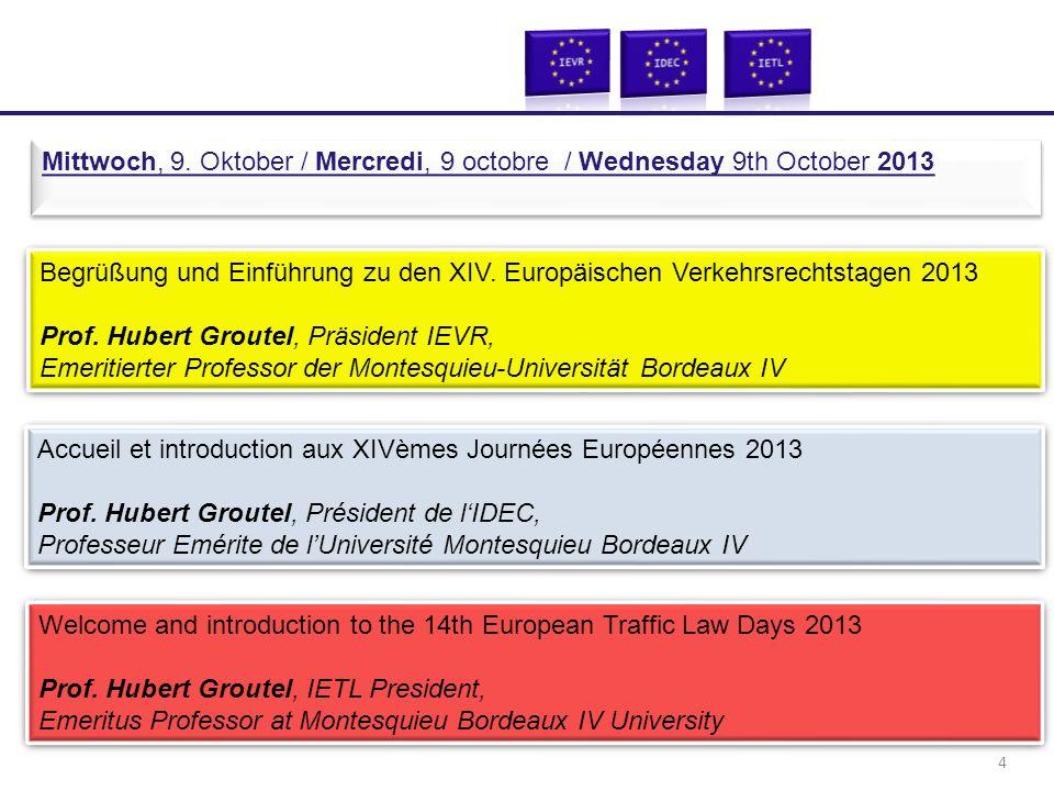 Begrüßung und Einführung zu den XIV. Europäischen Verkehrsrechtstagen 2013 Prof. Hubert Groutel, Präsident IEVR, Emeritierter Professor der Montesquie