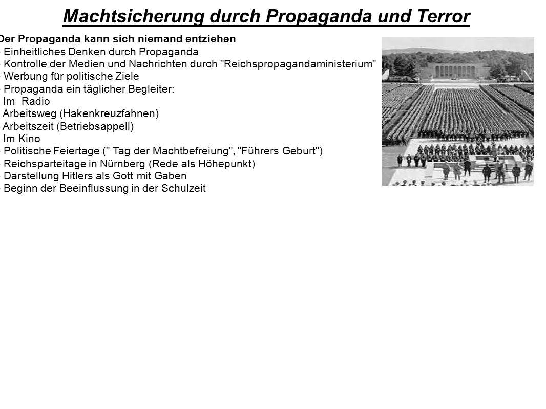 Machtsicherung durch Propaganda und Terror Der Propaganda kann sich niemand entziehen - Einheitliches Denken durch Propaganda - Kontrolle der Medien u