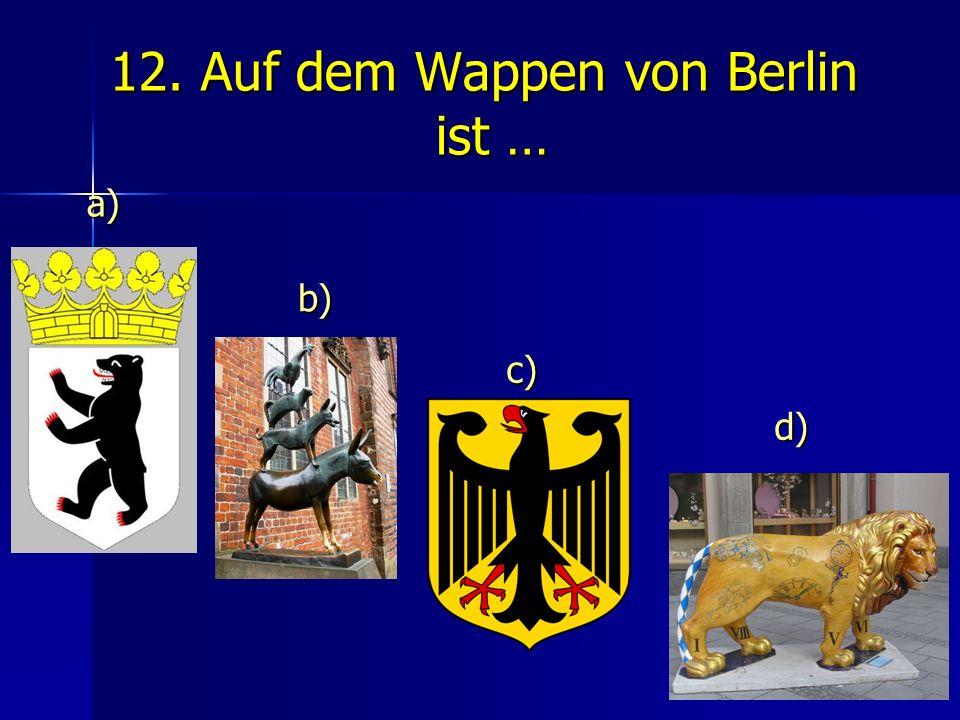 12. Auf dem Wappen von Berlin ist … a) a) c) c) b) b) d) d)