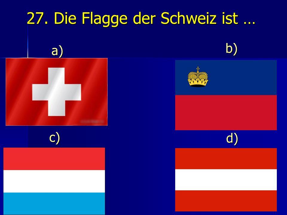 27. Die Flagge der Schweiz ist … d) d) a) b) c)
