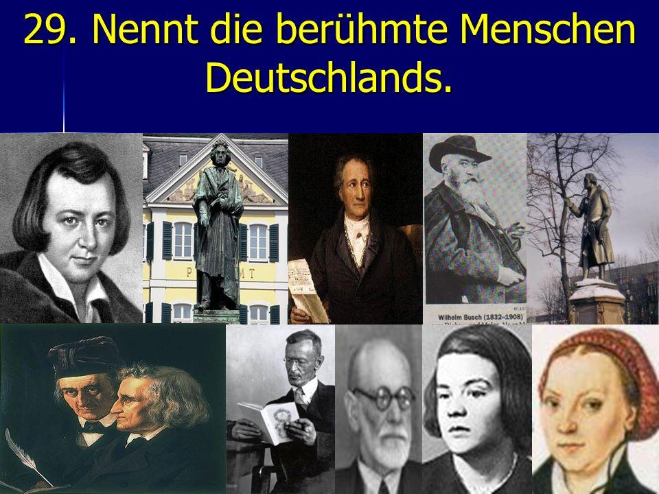 29. Nennt die berühmte Menschen Deutschlands.