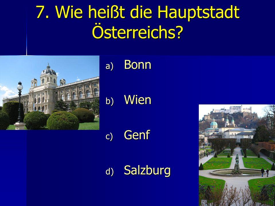 7. Wie heißt die Hauptstadt Österreichs? a) Bonn b) Wien c) Genf d) Salzburg